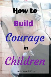 how to build courage in children. How to be  brave.