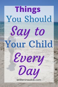 Things you should say to your child every day pinterest