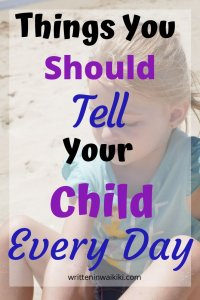 The things you should tell your child every day pinterest